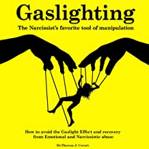 Gaslighting: The Narcissist's Favorite Tool of Manipulation: How to Avoid the Gaslight Effect and Healing from Emotional a...