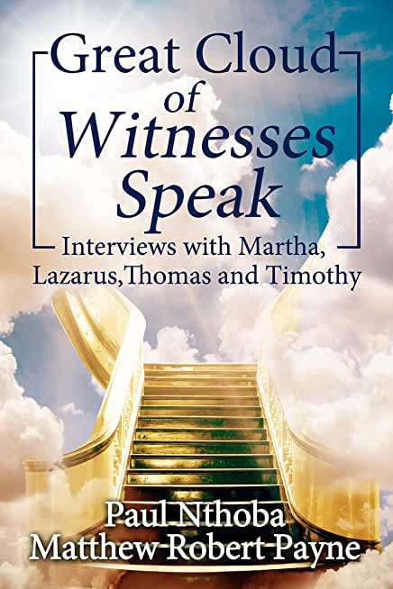 Great Cloud of Witnesses Speak: Interviews with Martha, Lazarus, Thomas, and Timothy (English Edition)