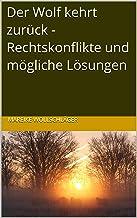 Der Wolf kehrt zurück - Rechtskonflikte und mögliche Lösungen (German Edition)