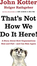 That's Not How We Do It Here!: A Story About How Organizations Rise, Fall – and Can Rise Again (English Edition)