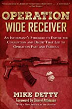 Operation Wide Receiver: An Informant?s Struggle to Expose the Corruption and Deceit That Led to Operation Fast and Furious