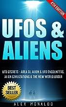 UFOs & Aliens: UFO Secrets - Area 51, Alien & UFO Encounters, Alien Civilizations & New World Order (Extraterrestrial, Alien Abduction, Conspiracy Theories, ... Alien Technology, Alien Races Book 1)
