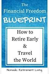 The Financial Freedom Blueprint: How to Retire Early and Travel the World Kindle Edition