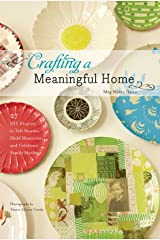 Crafting a Meaningful Home: 27 DIY Projects to Tell Stories, Hold Memories, and Celebrate Family Heritage Kindle Edition
