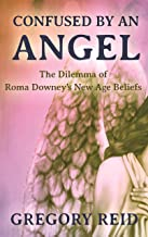 Confused by an Angel: The Dilemma of Roma Downey's New Age Beliefs