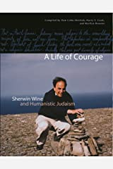 A Life of Courage: Sherwin Wine and Humanistic Judaism Kindle Edition