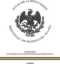 Actas de la Diputación Provincial de Michoacán 1822-1823: Tomo I (Centenario de la Constitución Política de Michoacán de 1918 nº 1) (Spanish Edition)