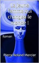 La jeune femme qui changea le monde !: Roman (French Edition)