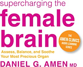 Supercharging the Female Brain: Assess, Balance, and Soothe Your Most Precious Organ