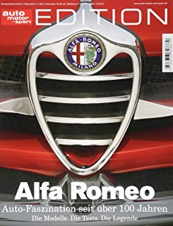 auto motor und sport Edition - Faszination Alfa Romeo: Auto-Faszination seit über 100 Jahre. Die Modelle. Die Tests. Die Legende