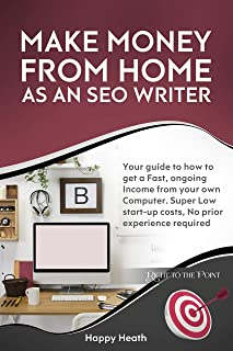 Make Money from Home as an SEO Writer: Your guide to how to get a Fast, ongoing Income from your own Computer. Super Low s...