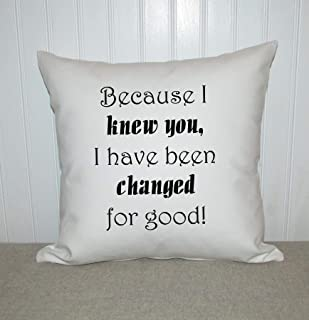 Wicked quote, pillow quote, changed for good, birthday gift, best friend gift, engagement gift, daughter gift, decorative pillow, accent pillow, Broadway quote, mothers day gift, girl friend gift.