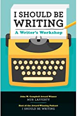 I Should Be Writing: A Writer's Workshop Kindle Edition