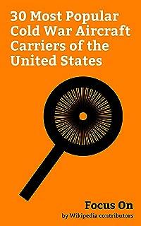 Focus On: 30 Most Popular Cold War Aircraft Carriers of the United States: USS Carl Vinson, USS Nimitz, USS Midway (CV-41), USS Kitty Hawk (CV-63), USS ... Carrier, Forrestal-class aircraft Car...
