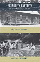 Primitive Baptists of the Wiregrass South: 1815 to the Present (University of Central Florida)