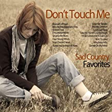 Don't Touch Me - Sad Country Favorites: Cover Versions with Orchestral Arrangements Like Oh Lonesome Me, Sixteen Pounds, Take Me Home, Four Strong Winds, And More!