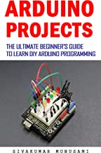 Arduino projects: The Ultimate Beginner's Guide to Learn DIY Arduino Programming