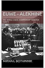 Euwe - Alekhine: THE WORLD CHESS CHAMPIONSHIP REMATCH (1937) (Alekhine's World Chess Championships Book 1) (English Edition) eBook Kindle
