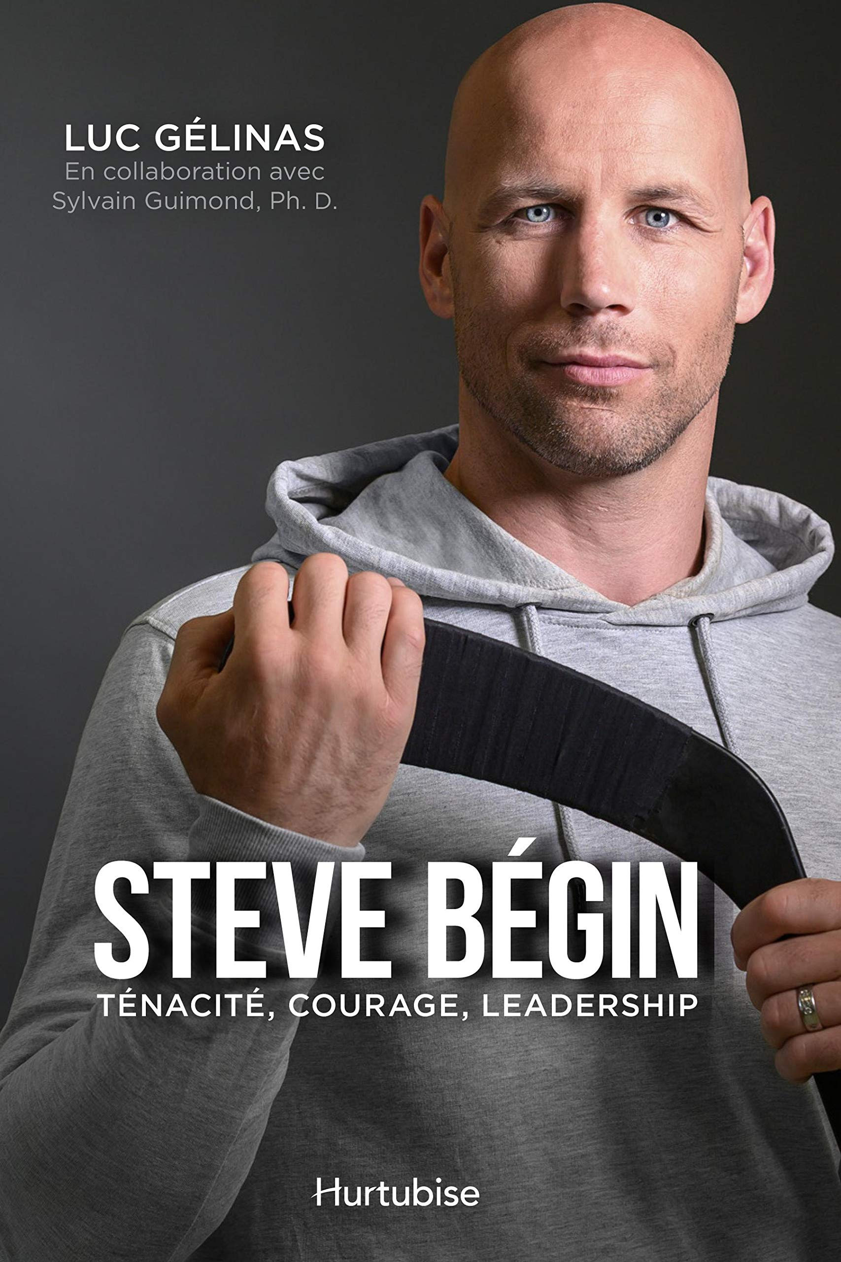 Steve Bégin : ténacité, courage, leadership (French Edition)