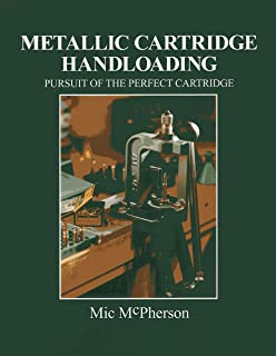 Metallic Cartridge Handloading: Pursuit of the Perfect Cartridge