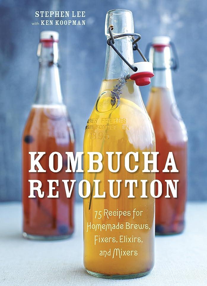 Kombucha Revolution: 75 Recipes for Homemade Brews, Fixers, Elixirs, and Mixers (English Edition)