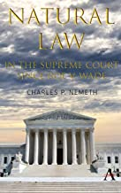 Natural Law Jurisprudence in U.S. Supreme Court Cases since Roe v. Wade (Anthem Studies in Law, Ethics and Jurisprudence) (English Edition)