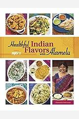 Healthful Indian Flavors with Alamelu Kindle Edition