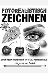 Fotorealistisch Zeichnen: Zeichen- und Schattierungstechniken – für Anfänger und Fortgeschrittene (German Edition) Kindle Edition