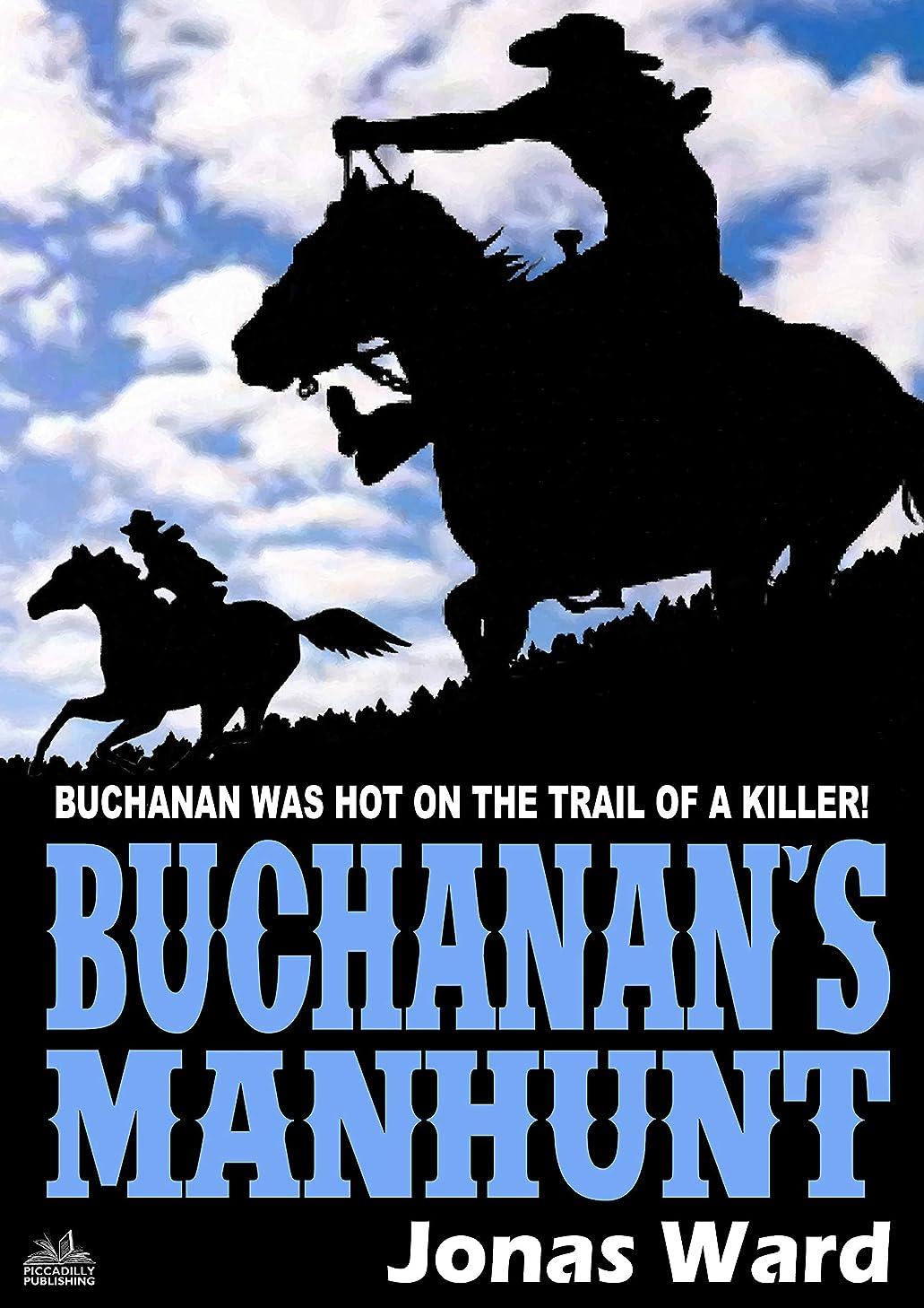 やむを得ない患者優勢Buchanan 12: Buchanan's Manhunt (A Buchanan Western) (English Edition)