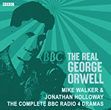The Real George Orwell: The Complete BBC Radio 4 Dramas