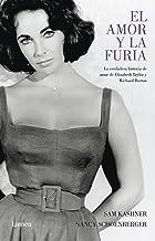 El amor y la furia: La verdadera historia de amor de Elizabeth Taylor y Richard Burton (Spanish Edition)