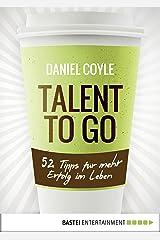 Talent to go: 52 Tipps für mehr Erfolg im Leben (German Edition) Kindle Edition