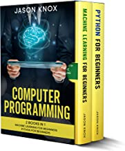 Computer Programming: 2 Books in 1: Machine Learning for Beginners + Python for Beginners