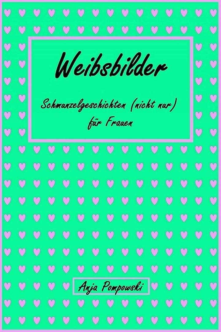 禁輸容赦ない特異性Weibsbilder - Schmunzelgeschichten (nicht nur) für Frauen (German Edition)