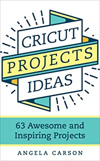 Cricut Projects Ideas: 63 Awesome and Inspiring Projects