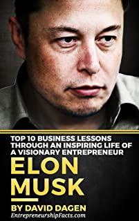 Elon Musk - Top 10 Business Lessons Through An Inspiring Life Of A Visionary Entrepreneur: The Man With A Quest To Change The World's Future (Grow Rich Book 1) (English Edition)