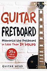 Guitar Fretboard: Memorize The Fretboard In Less Than 24 Hours: 35+ Tips And Exercises Included Kindle Edition
