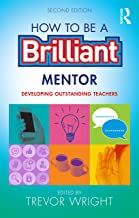 How to be a Brilliant Mentor: Developing Outstanding Teachers