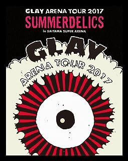 "GLAY ARENA TOUR 2017 ""SUMMERDELICS"" in SAITAMA SUPER ARENA(Blu-ray)"