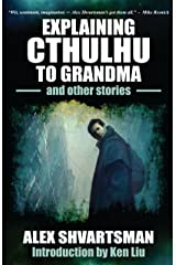 Explaining Cthulhu to Grandma and Other Stories Kindle Edition