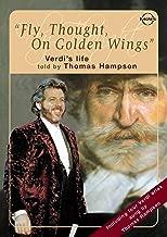 Fly, Thought, on Golden Wings -  Giuseppe Verdi's Life