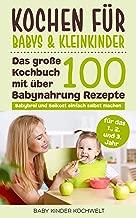 Kochen für Babys & Kleinkinder: Das große Kochbuch mit über 100 Babynahrung Rezepte für das 1., 2. und 3. Jahr - Babybrei und Beikost einfach selbst machen ... gesunde Ernährung (German Edition)