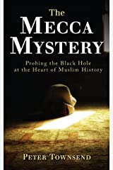 The Mecca Mystery: Probing the Black Hole at the Heart of Muslim History Kindle Edition