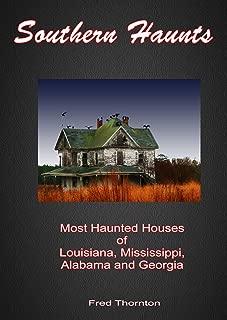 Southern Haunts: Most Haunted Houses of Louisiana, Mississippi, Alabama and Georgia