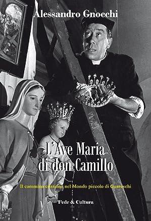 LAve Maria di don Camillo: Il cammino cristiano nel Mondo piccolo di Guareschi
