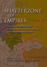 Shatterzone of Empires: Coexistence and Violence in the German, Habsburg, Russian, and Ottoman Borderlands (Encounters)