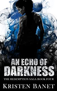 An Echo of Darkness (The Redemption Saga Book 4)