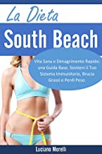 La dieta South Beach: Vita Sana e Dimagrimento Rapido: una Guida Base. Sostieni il Tuo Sistema Immunitario, Brucia Grassi e Perdi Peso (Italian Edition)