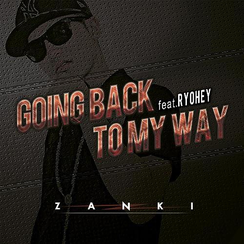 Going Back to My Way (feat  Ryohey) by Zanki on Amazon Music