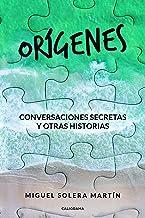 Orígenes: Conversaciones secretas y otras historias (Spanish Edition)